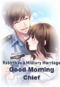 Rebirth to a Military Marriage Good Morning Chief
