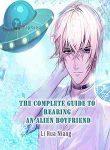 The Complete Guide to Rearing an Alien Boyfriend