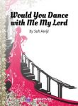 Would yWould you dance with me my lord?ou dance with me my lord
