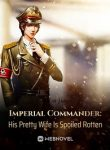 Imperial Commander His Pretty Wife Is Spoiled Rotten