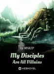 My Disciples Are All Villains