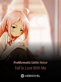Problematic Little Sister Fell In Love With Me