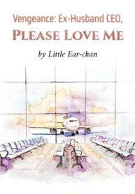 Vengeance Ex-Husband CEO, Please Love Me