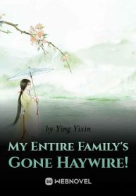 My Entire Family's Gone Haywire!